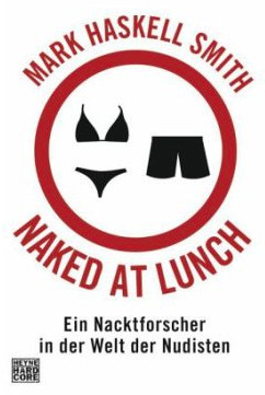 "Mark Haskell Smith: ""Naked at Lunch – Ein Nacktforscher in der Welt der Nudisten"""